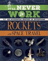 It'll Never Work: Rockets and Space  Travel: An Accidental History of Inventions