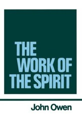The Work of the Spirit: Works of John Owen- Volume IV