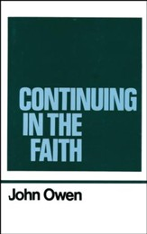 Continuing in the Faith: Works of John Owen- Volume XI