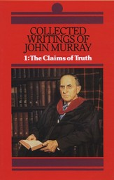 Collected Writings of John Murray Volume I: Claims of Truth