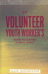 A Volunteer Youth Worker's Guide to Leading a Small Group