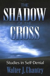 Shadow of the Cross: Studies in       Self-Denial