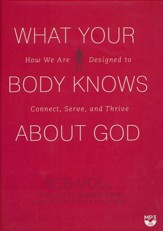What Your Body Knows about God: How We Are Designed to Connect, Serve, and Thrive - unabridged audiobook on MP3-CD