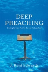Deep Preaching: Creating Sermons that Go Beyond the Superficial - eBook