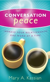 Conversation Peace: Improving Your Relationships One Word at a Time - eBook