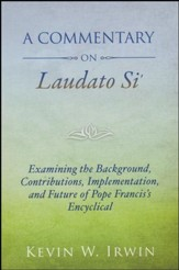A Commentary on Laudato Si': Examining the Background, Contribution, Implementation, and Future of Pope Francis's Encyclical