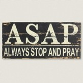 ASAP, Always Stop and Pray Plaque