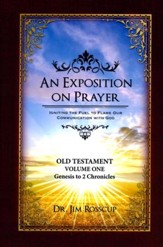 An Exposition on Prayer: Genesis to 2 Chronicles Old Testament Volume One