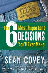 The 6 Most Important Decisions You'll Ever Make: A Guide for Teens - eBook