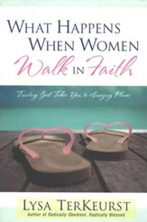 What Happens When Women Walk in Faith: Trusting God Takes You To Amazing Places - Slightly Imperfect