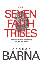 The Seven Faith Tribes: Who They Are, What They Believe, and Why They Matter - eBook