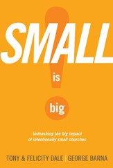 Small Is Big!: Unleashing the Big Impact of Intentionally Small Churches - eBook
