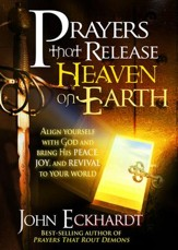 Prayers that Release Heaven On Earth: Align Yourself with God and Bring His Peace, Joy, and Revival to Your World - eBook