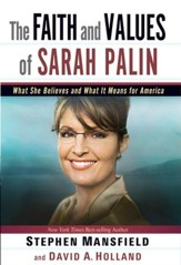 The Faith and Values of Sarah Palin: What She Believes and What It Means for America - eBook
