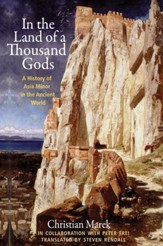 In the Land of a Thousand Gods: A History of Asia Minor in the Ancient World