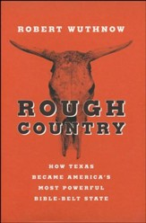 Rough Country: How Texas Became America's Most Powerful Bible-Belt State [Hardcover]