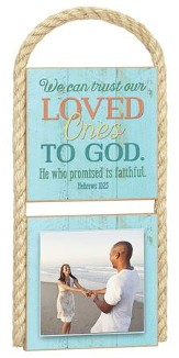 Trust Loved Ones To God Photo Plaque