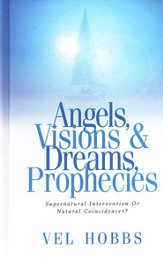 Angels, Visions, Dreams & Prophecies: Supernatural Intervention or Natural Coincidences?