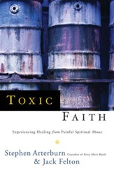 Toxic Faith: Experiencing Healing Over Painful Spiritual Abuse - eBook
