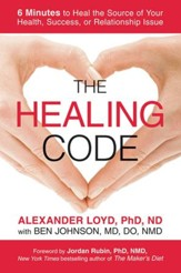 The Healing Code: 6 Minutes to Heal the Source of Your Health, Success, or Relationship Issue - eBook