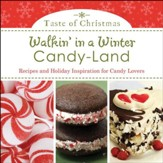 Walkin' in a Winter Candy-land: Recipes and Holiday Inspiration for Candy Lovers