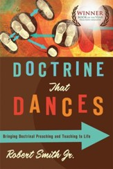 Doctrine That Dances: Bringing Doctrinal Preaching and Teaching to Life - eBook