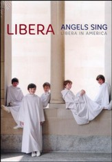 Angels Sing: Libera in America, DVD