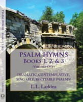 Psalm Hymns, Books 1, 2, & 3: Dramatic, Contemplative, Singable, Recitable Psalms! (Fully Edited, Added Third Book)