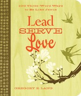 Lead. Serve. Love.: 100 Three-Word Ways to Live Like Jesus - eBook