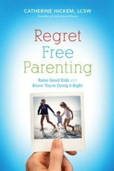 Regret Free Parenting: Raise Good Kids and Know You're Doing It Right - eBook