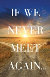 If We Never Meet Again (ESV), Pack of 25 Tracts