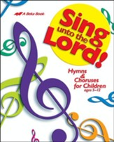 Abeka Sing unto the Lord Songbook  (Grades K5-6)
