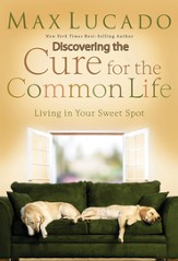 Discovering the Cure for the Common Life: Living in Your Sweet Spot - eBook