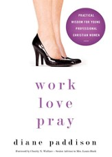 Work, Love, Pray: Practical Wisdom for Young Professional Christian Women - eBook