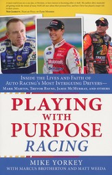 Playing with Purpose: NASCAR: Inside the Lives and Faith of Auto Racing's Most Intrguing Drivers