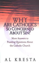 Why Are Catholics So Concerned About Sin? More Answers  to Puzzling Questions About the Catholic Church