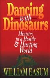 Dancing With Dinosaurs: Ministry In A Hostile and Hurting World
