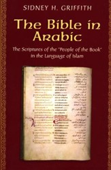 The Bible in Arabic: The Scriptures of the People of the Book in the Language of Islam