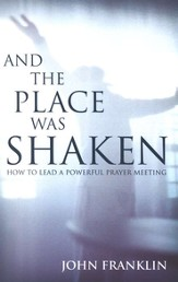 And the Place Was Shaken: How to Lead a Powerful Prayer Meeting - eBook