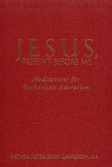Jesus, Present Before Me: Meditations for Eucharistic Adoration