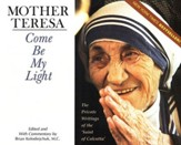 Mother Teresa: Come Be My Light, The Private Writings of the Saint of Calcutta Mother Teresa