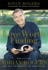 Love Worth Finding: The Life of Adrian Rogers and His Philosophy of Preaching - eBook