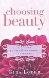 Choosing Beauty: A 30-Day Spiritual Makeover for Women