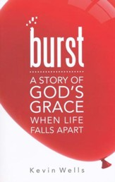 Burst: A Story of God's Grace When Life Falls Apart