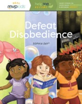 Defeat Disobedience: Becoming Obedient and Overcoming Disobedience (Help Me Become)