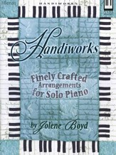 Handiworks, Finely Crafted Arrangements for Solo Piano