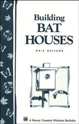 Building Bat Houses (Storey's Country Wisdom Bulletin A-178)