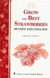 Grow the Best Strawberries (Storey's  Country Wisdom Bulletin A-190)