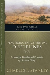 Charles Stanley Life Principles Study Guides: Practicing Basic Spiritual Disciplines - eBook
