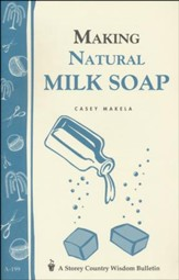 Making Natural Milk Soap (Storey's Country Wisdom Bulletin A-199)